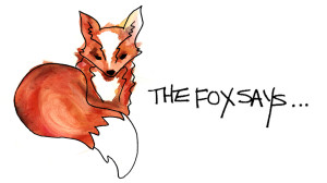 The Fox Says…