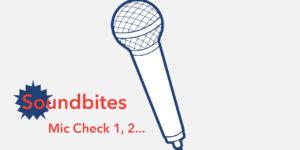 Soundbites: Mic Check 1, 2… Choo, Choo