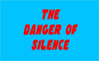 The Danger of Silence
