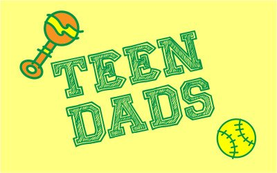 Teen Dads: The Reality Show We Need